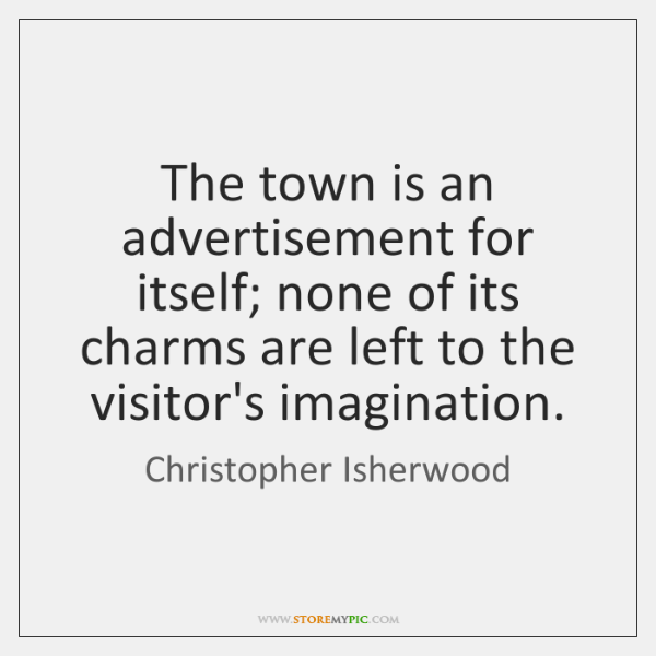 The town is an advertisement for itself; none of its charms are ...