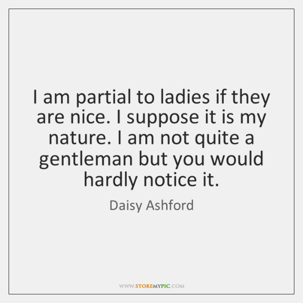 I am partial to ladies if they are nice. I suppose it ...