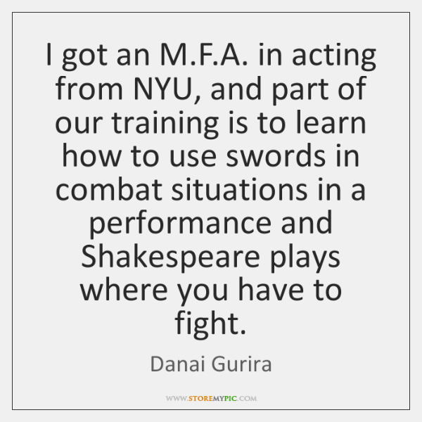 I got an M.F.A. in acting from NYU, and part ...