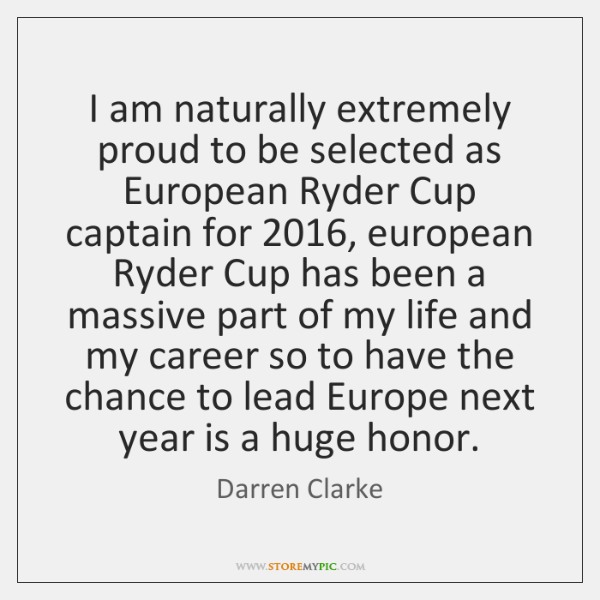 I am naturally extremely proud to be selected as European Ryder Cup ...