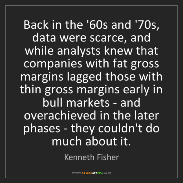 Kenneth Fisher: Back in the '60s and '70s, data were scarce, and while...