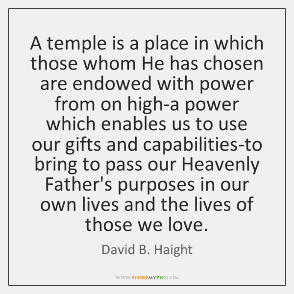 A temple is a place in which those whom He has chosen ...