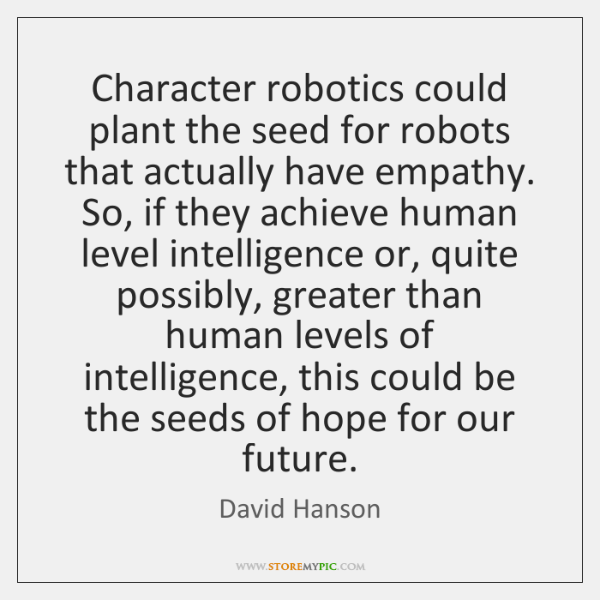 Character robotics could plant the seed for robots that actually have empathy. ...