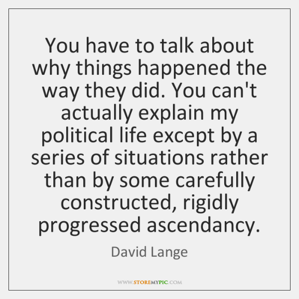 You have to talk about why things happened the way they did. ...