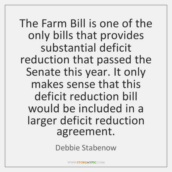 The Farm Bill is one of the only bills that provides substantial ...