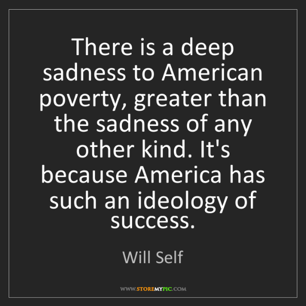 Will Self: There is a deep sadness to American poverty, greater...