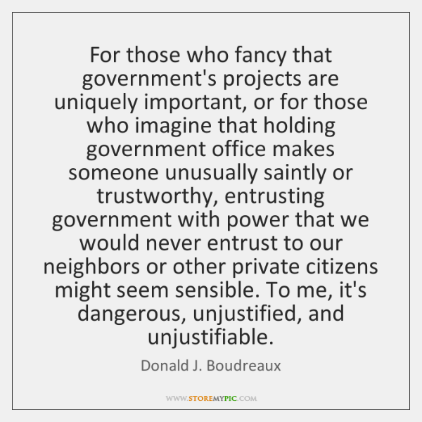 For those who fancy that government's projects are uniquely important, or for ...