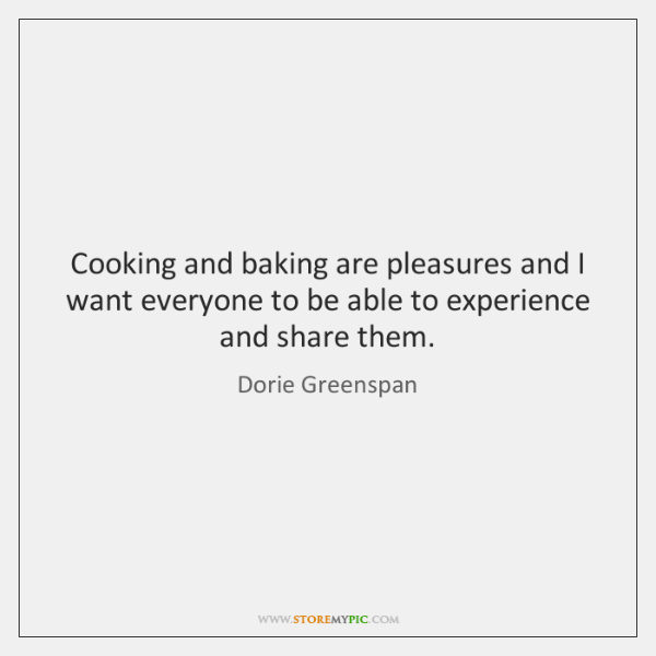 Cooking and baking are pleasures and I want everyone to be able ...