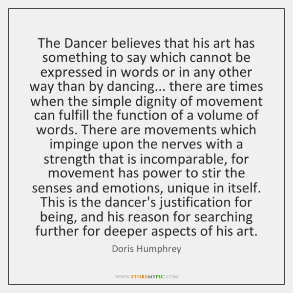 The Dancer believes that his art has something to say which cannot ...