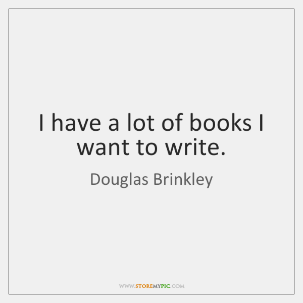 I have a lot of books I want to write.