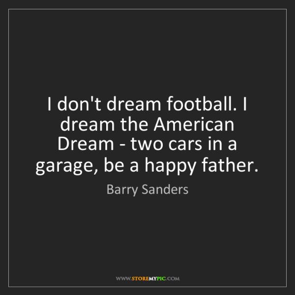 Barry Sanders: I don't dream football. I dream the American Dream -...