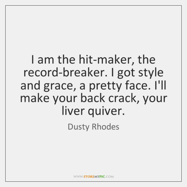 I am the hit-maker, the record-breaker. I got style and grace, a ...