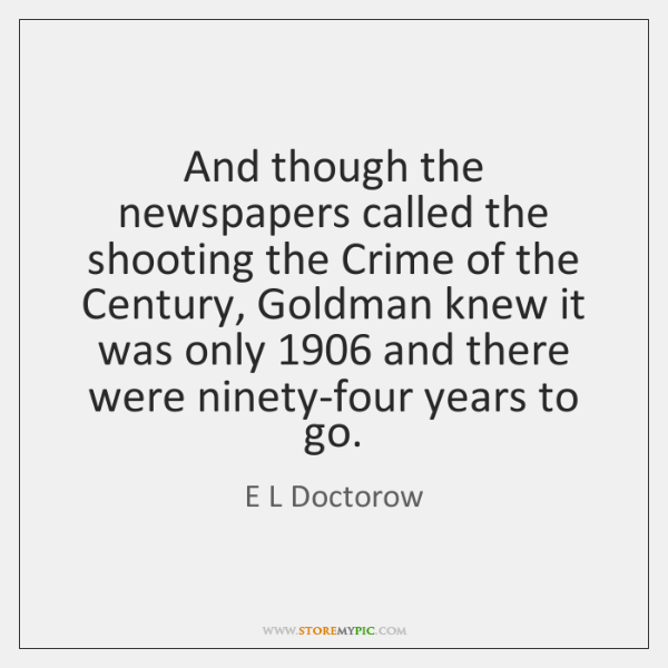 And though the newspapers called the shooting the Crime of the Century, ...
