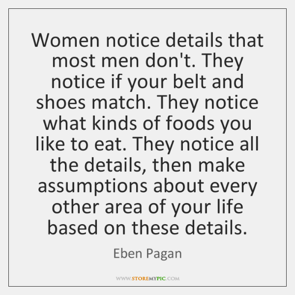 Women notice details that most men don't. They notice if your belt ...