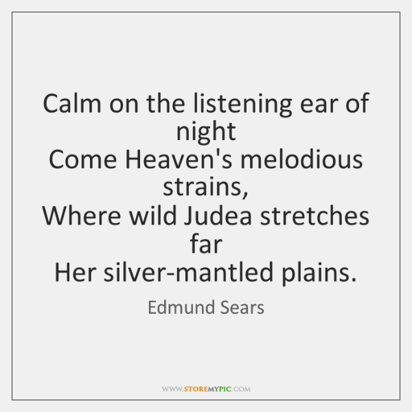 Calm on the listening ear of night   Come Heaven's melodious strains,   Where ...
