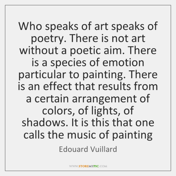 Who speaks of art speaks of poetry. There is not art without ...