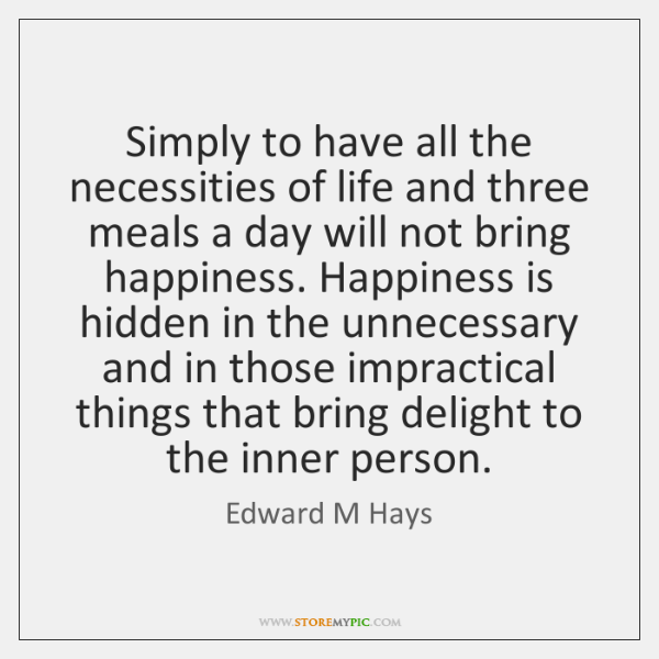 Simply to have all the necessities of life and three meals a ...