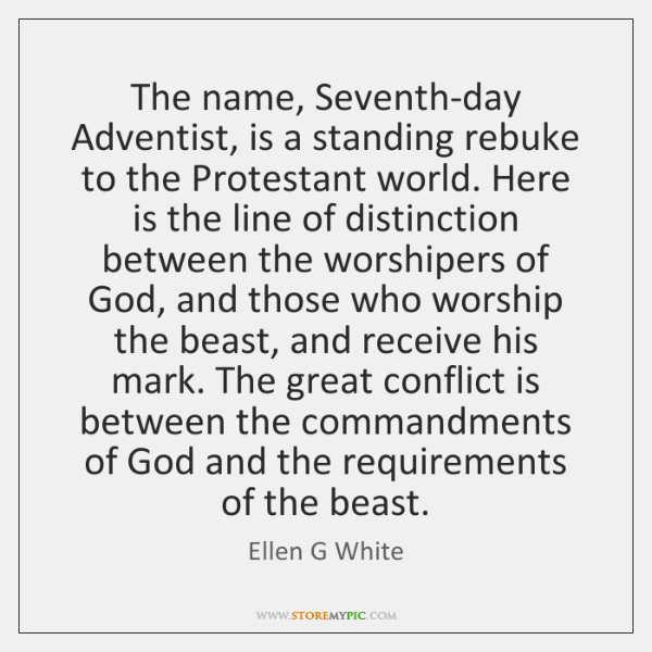 The name, Seventh-day Adventist, is a standing rebuke to the Protestant world. ...