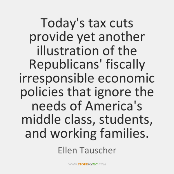 Today's tax cuts provide yet another illustration of the Republicans' fiscally irresponsible ...
