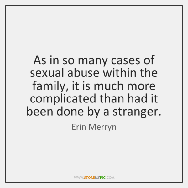 As in so many cases of sexual abuse within the family, it ...