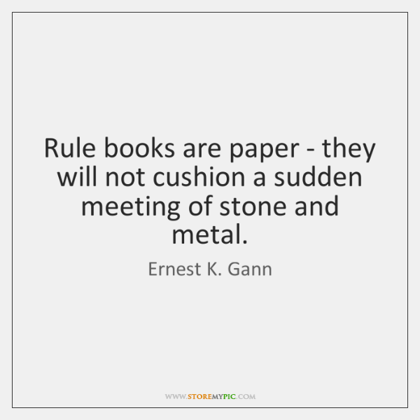 Rule books are paper - they will not cushion a sudden meeting ...