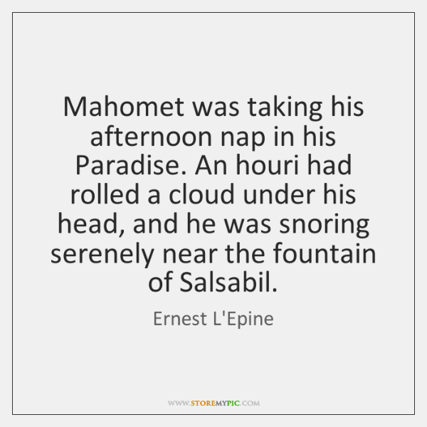 Mahomet was taking his afternoon nap in his Paradise. An houri had ...