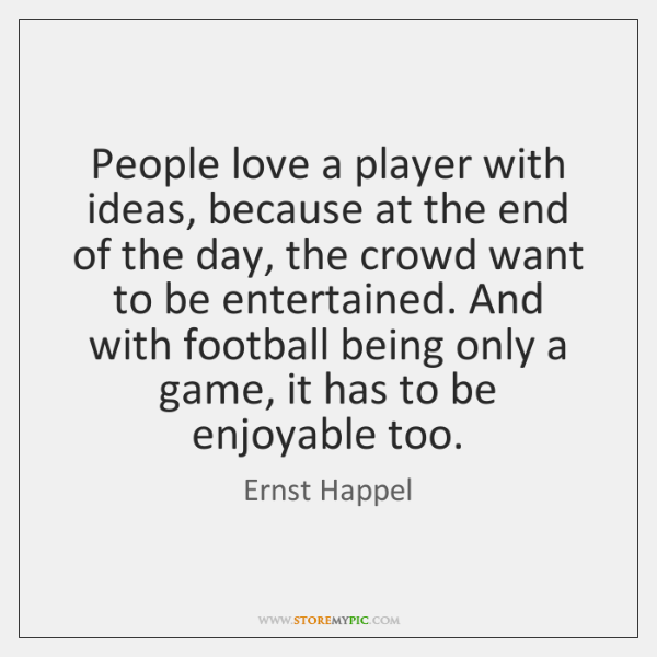 People love a player with ideas, because at the end of the ...