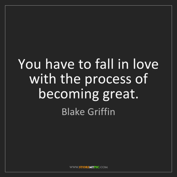 Blake Griffin: You have to fall in love with the process of becoming...