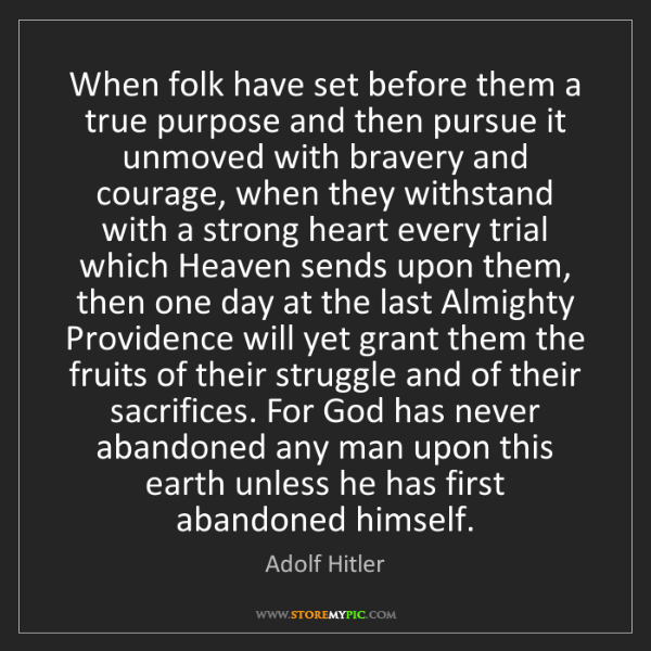 Adolf Hitler: When folk have set before them a true purpose and then...