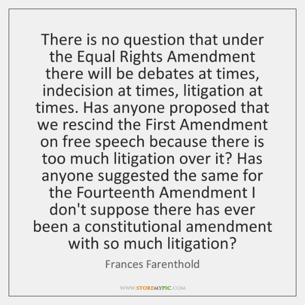 There is no question that under the Equal Rights Amendment there will ...