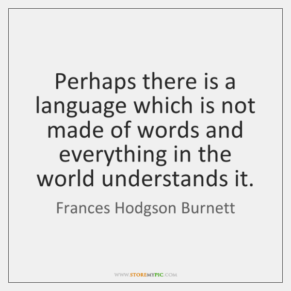 Perhaps there is a language which is not made of words and ...