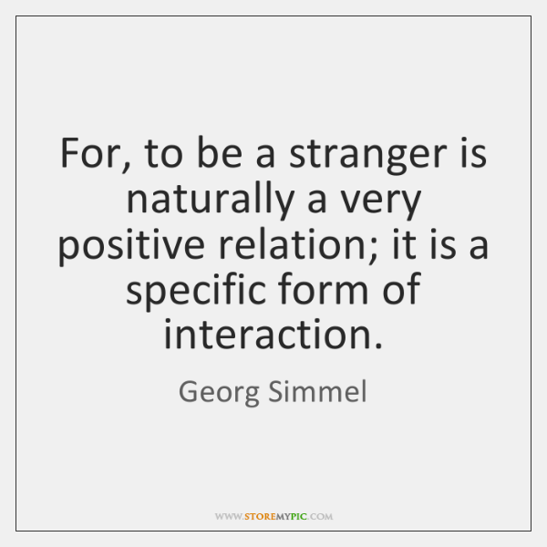 For, to be a stranger is naturally a very positive relation; it ...