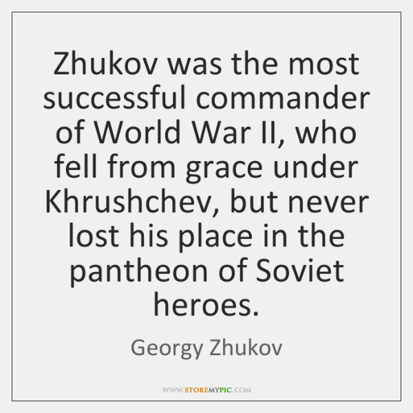 Zhukov was the most successful commander of World War II, who fell ...