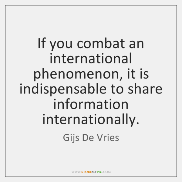If you combat an international phenomenon, it is indispensable to share information ...