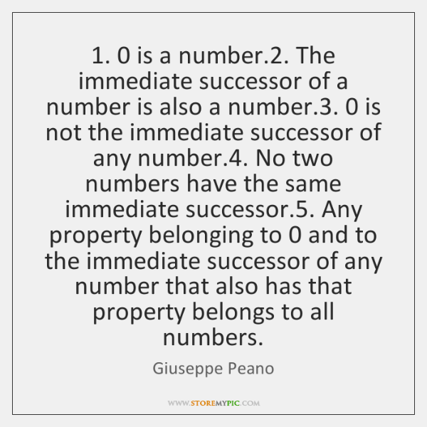1. 0 is a number.2. The immediate successor of a number is also a ...