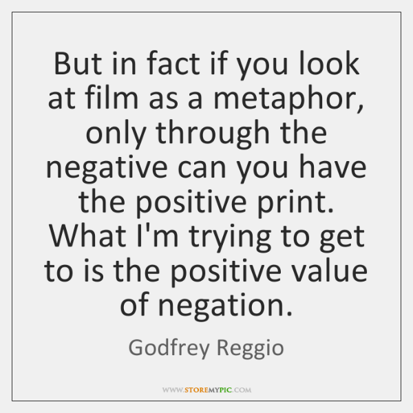 But in fact if you look at film as a metaphor, only ...