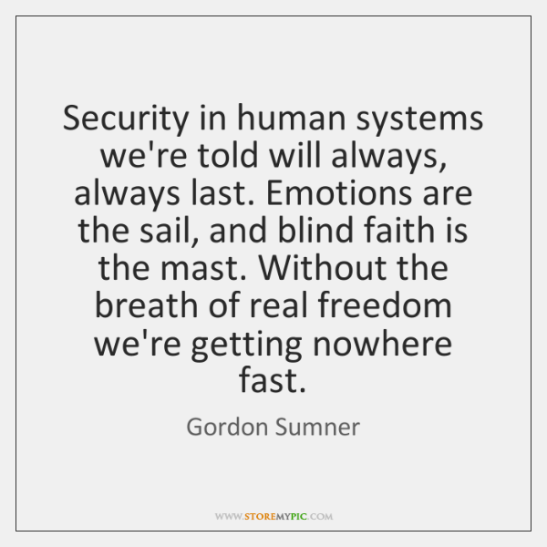 Security in human systems we're told will always, always last. Emotions are ...