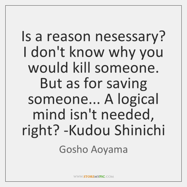 Is a reason nesessary? I don't know why you would kill someone. ...