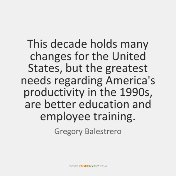 This decade holds many changes for the United States, but the greatest ...