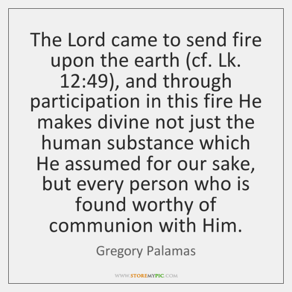 The Lord came to send fire upon the earth (cf. Lk. 12:49), and ...