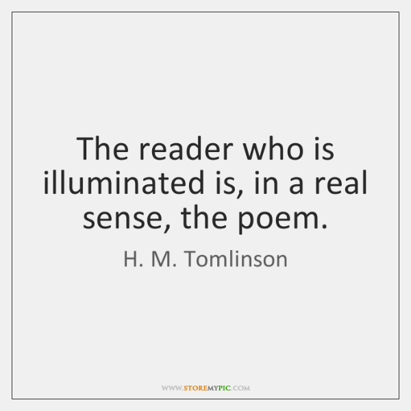 The reader who is illuminated is, in a real sense, the poem.