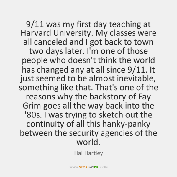9/11 was my first day teaching at Harvard University. My classes were all ...