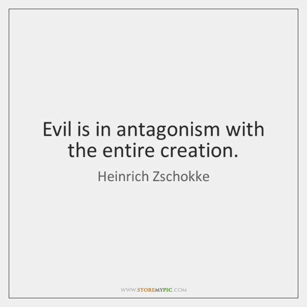 Evil is in antagonism with the entire creation.