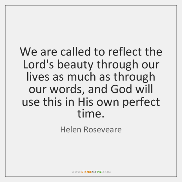 We are called to reflect the Lord's beauty through our lives as ...
