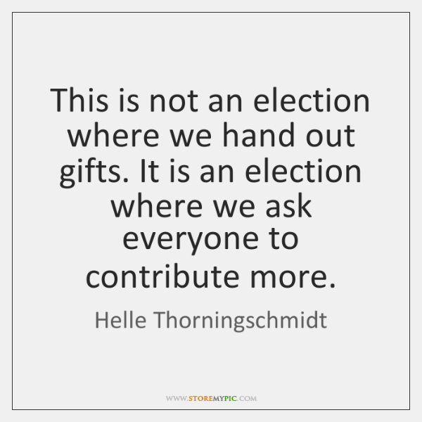 This is not an election where we hand out gifts. It is ...