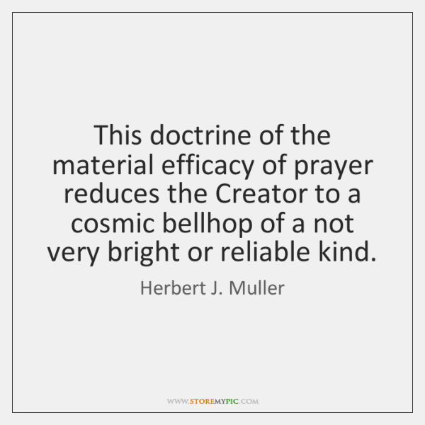 This doctrine of the material efficacy of prayer reduces the Creator to ...
