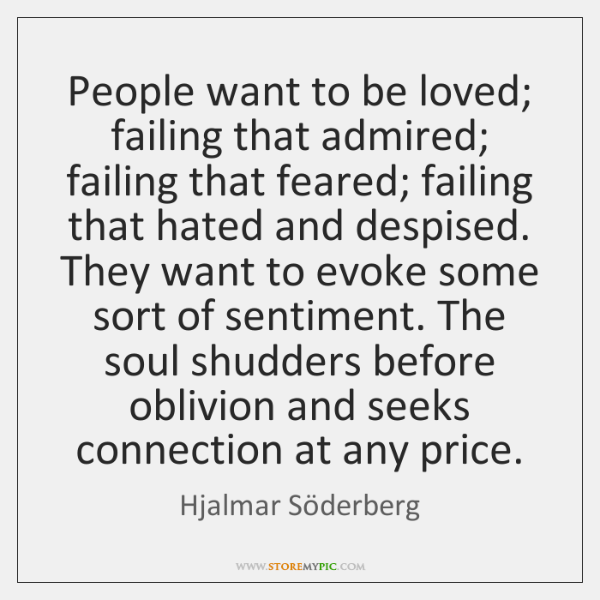 People want to be loved; failing that admired; failing that feared; failing ...