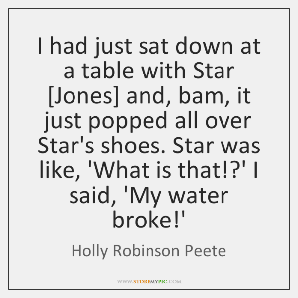 I had just sat down at a table with Star [Jones] and, ...
