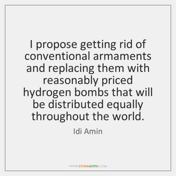 I propose getting rid of conventional armaments and replacing them with reasonably ...