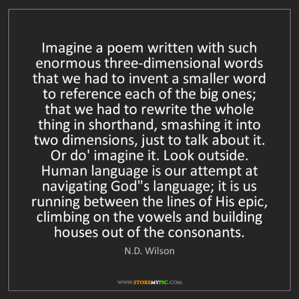 N.D. Wilson: Imagine a poem written with such enormous three-dimensional...